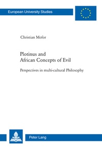 Christian Mofor - Plotinus and African Concepts of Evil - Perspectives in multi-cultural Philosophy.
