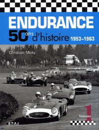 Christian Moity - Endurance - 50 ans d'histoire 1953-1963 - Volume 1.