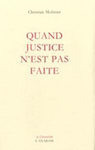 Christian Molinier - Quand justice n'est pas faite.