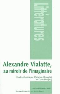 Christian Moncelet et Dany Hadjadj - Alexandre Vialatte, au miroir de l'imaginaire.