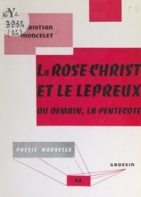 Christian Moncelet et Jean Poilvet le Guenn - La Rose-Christ et le lépreux - Ou Demain, la Pentecôte.