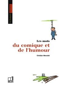 Christian Moncelet - Les mots du comique et de l'humour.