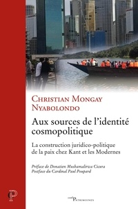 Christian Mongay Nyabolondo - Aux sources de l'identité cosmopolitique - La construction juridico-politique de la paix chez Kant et les modernes.