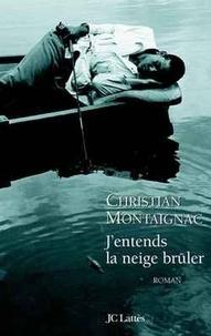 Christian Montaignac - J'entends la neige brûler.
