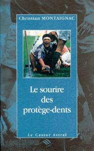 Christian Montaignac - Le sourire des protège-dents.