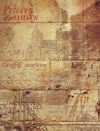 Prières des murs- Graffitis anciens (XVIIe-XVIIIe siècles) aux murs extérieurs des églises Picardie, Normandie, Ile-de-France - Christian Montenat |
