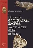 Christian Montesinos - Eléments de mythologie sacrée aux XIIe et XIIIe siècles en France.