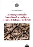 Christian Montesinos - Les étranges symboles des cathédrales, basiliques et églises de la France médiévale.