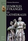 Christian Montesinos - Symboles étranges des cathédrales - Basiliques et églises de la France médiévale.