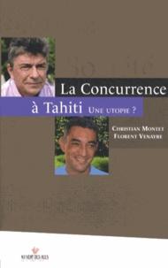 Christian Montet et Florent Venayre - La concurrence à Tahiti - Une utopie ?.