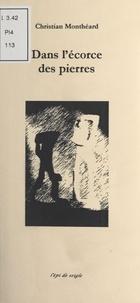 Christian Monthéard - Dans l'écorce des pierres.