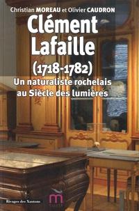 Christian Moreau et Olivier Caudron - Clément Lafaille (1728-1782) - Un naturaliste rochelais au siècle des Lumières.