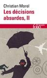 Christian Morel - Les décisions absurdes - Tome 2, Comment les éviter.