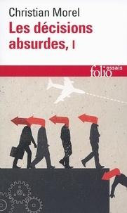 Christian Morel - Les décisions absurdes - Tome 1, Sociologie des erreurs radicales et persistantes.