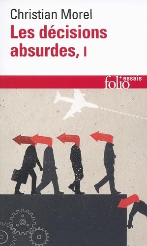 Les décisions absurdes. Tome 1, Sociologie des erreurs radicales et persistantes
