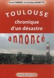 Christian Moretto et Henri Farreny - Toulouse, chronique d'un désastre annoncé.