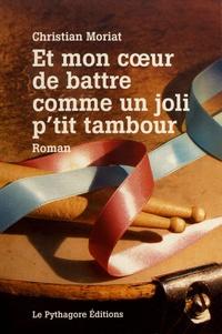 Christian Moriat - Et mon coeur de battre comme un joli p'tit tambour.