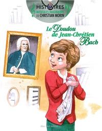 Christian Morin et Jean-Philippe Biojout - Le doudou de Jean-Chrétien Bach.