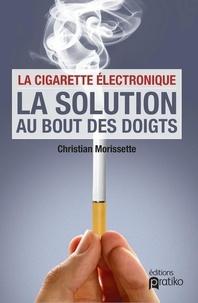 Christian Morissette - La cigarette électronique - La solution au bout des doigts.