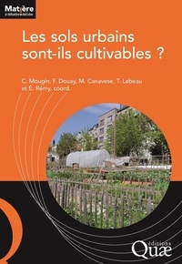 Christian Mougin et Francis Douay - Les sols urbains sont-ils cultivables ?.
