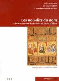 Christian Müller et Muriel Roiland-Rouabah - Les non-dits du nom - Onomastique et documents en terres d'Islam : mélanges offerts à Jacqueline Sublet.