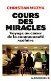 Christian Muzyk - Cours des miracles - Voyage au coeur de la communauté scolaire.