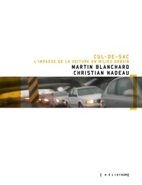 Christian Nadeau et Martin Blanchard - Cul-de-sac - L'impasse de la voiture en milieu urbain.
