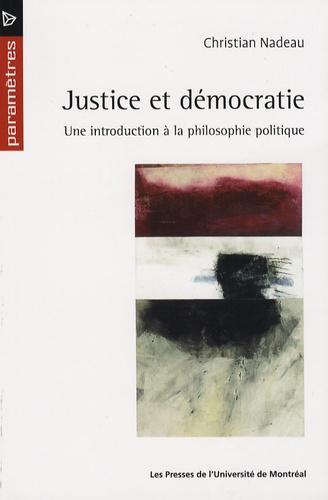 Christian Nadeau - Justice et démocratie - Une introduction à la philosophie politique.