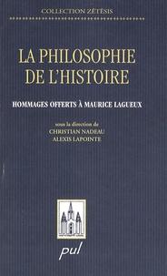 Christian Nadeau et Alexis Lapointe - La philosophie de l'histoire - Hommages offerts à Maurice Lagueux.