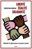 Christian Nadeau - Liberté, égalité, solidarité - Refonder la démocratie et la justice sociale.