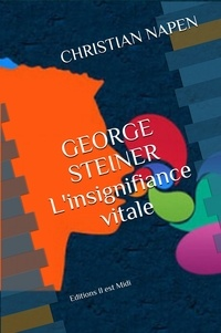 Christian Napen - George Steiner - L'insignifiance vitale.
