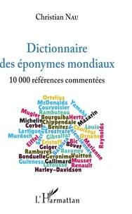 Christian Nau - Dictionnaire des éponymes mondiaux - 10 000 références commentées.