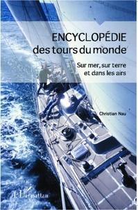 Christian Nau - Encyclopédie des tours du monde - Sur mer, sur terre et dans les airs.