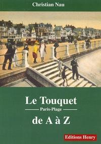 Christian Nau - Le Touquet Paris-Plage de A à Z.