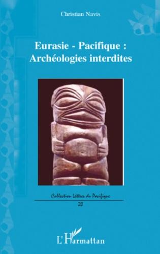 Christian Navis - Eurasie Pacifique - Archéologies interdites.