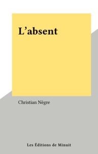 Christian Nègre - L'absent.