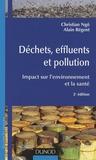 Christian Ngô et Alain Régent - Déchets, effluents et pollution - Impact sur l'environnement et la santé.