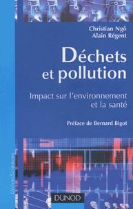 Christian Ngô et Alain Régent - Déchets et pollution - Impact sur l'environnement et la santé.