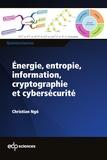 Christian Ngô - Energie, entropie, information, cryptographie et cybersécurité.