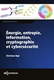 Christian Ngô - Énergie, entropie, information, cryptographie et cybersécurité.
