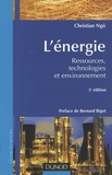 Christian Ngô - L'énergie - Ressources, technologies et environnement.