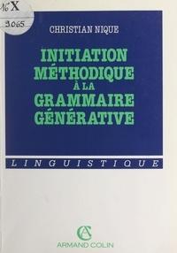 Christian Nique et Simone Delesalle - Initiation méthodique à la grammaire générative.