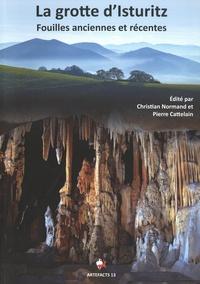 Christian Normand et Pierre Cattelain - La grotte d'Isturitz - Fouilles anciennes et récentes.