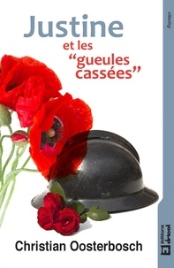 """Christian Oosterbosch - Justine et les """"gueules cassées"""" - Roman historique."""