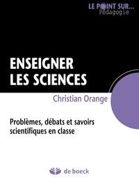 Christian Orange - Enseigner les sciences - Problèmes, débats et savoirs scientifiques en classe.