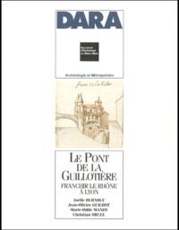 Christian Orcel et  Collectif - Le Pont de la Guillotière - Franchir le Rhône à Lyon.