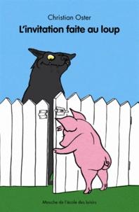 Christian Oster - L'invitation faite au loup.