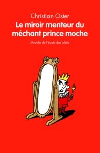 Christian Oster - Le miroir menteur du méchant prince moche.