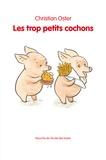 Christian Oster - Les trop petits cochons.