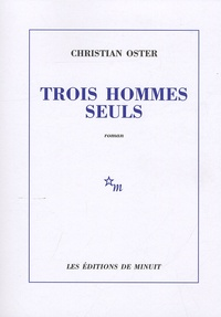 Christian Oster - Trois hommes seuls.